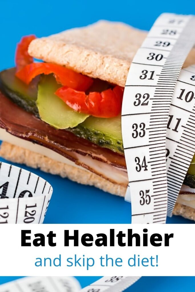 sandwich with tape measure around it and text overlay 'eat healthier and skip the diet'