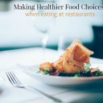 How to Make Healthy Food Choices When Eating Out
