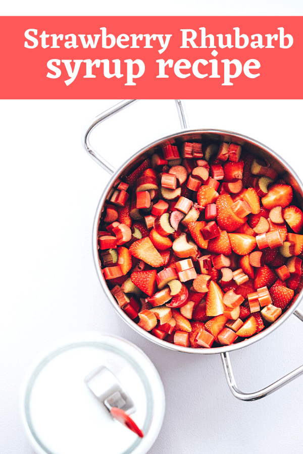 strawberry and rhubarb in a pan next to a container of sugar with text overlay 'strawberry rhubarb syrup recipe'