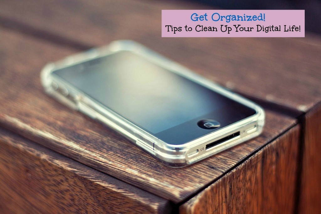 Get Organized. Tips to Clean Up your Digital Life