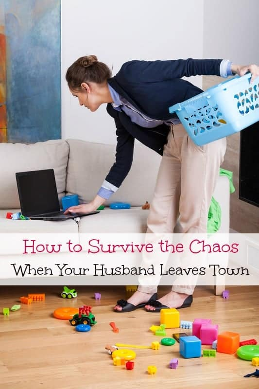 How to survive the chaos when your husband leaves town