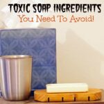 Toxic Soap Ingredients You Need to Avoid