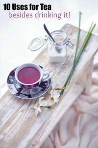 10 Uses for Tea Besides drinking it with breakfast