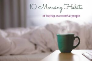 Good Morning Habits of Highly Successful People