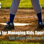 Managing Kids Sports with Less Chaos and More Fun!
