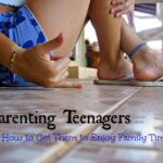 Parenting Teenagers: Getting Them to Enjoy Family Time