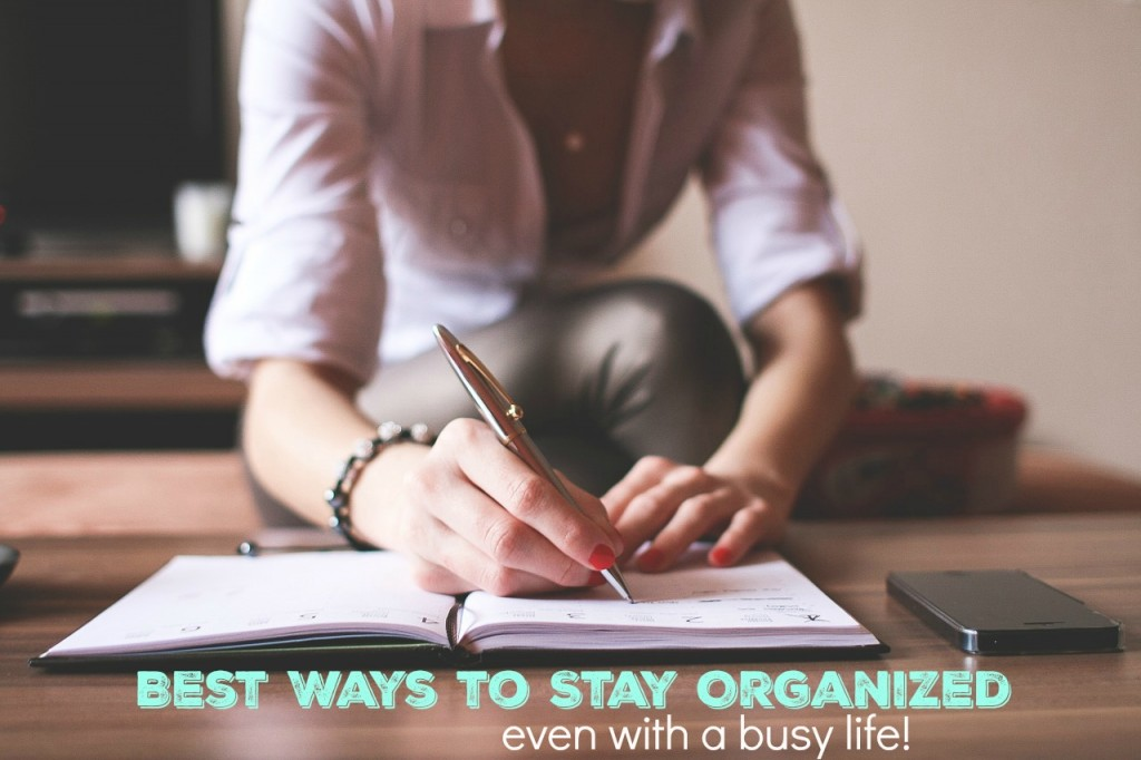 Best Ways to Stay Organized Even with a Busy Life
