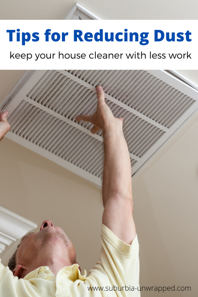 man changing air filter with text Tips for Reducing Dust and how to keep your house cleaner with less work