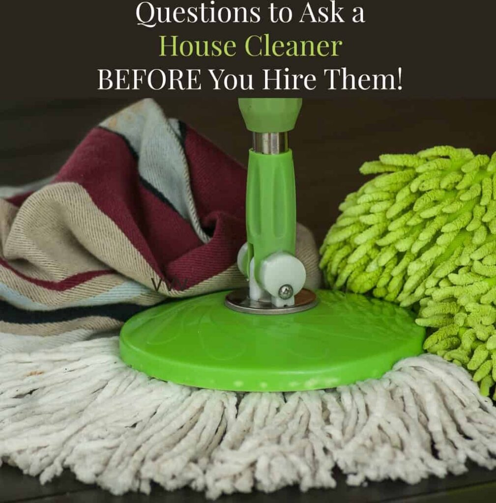 Questions to ask a house cleaner before you hire them!