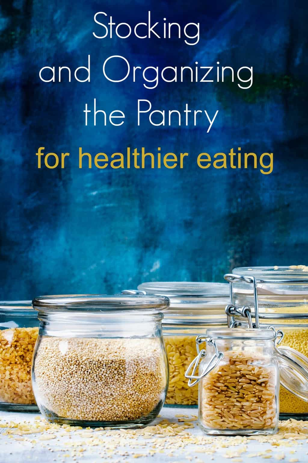 Want to start eating healthy?  Here are some tips for stocking and organizing the pantry for healthier eating.  Stock healthy foods for healthy meals!