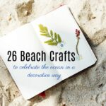 26 Beach Themed Crafts to Celebrate the Ocean in a Decorative Way!