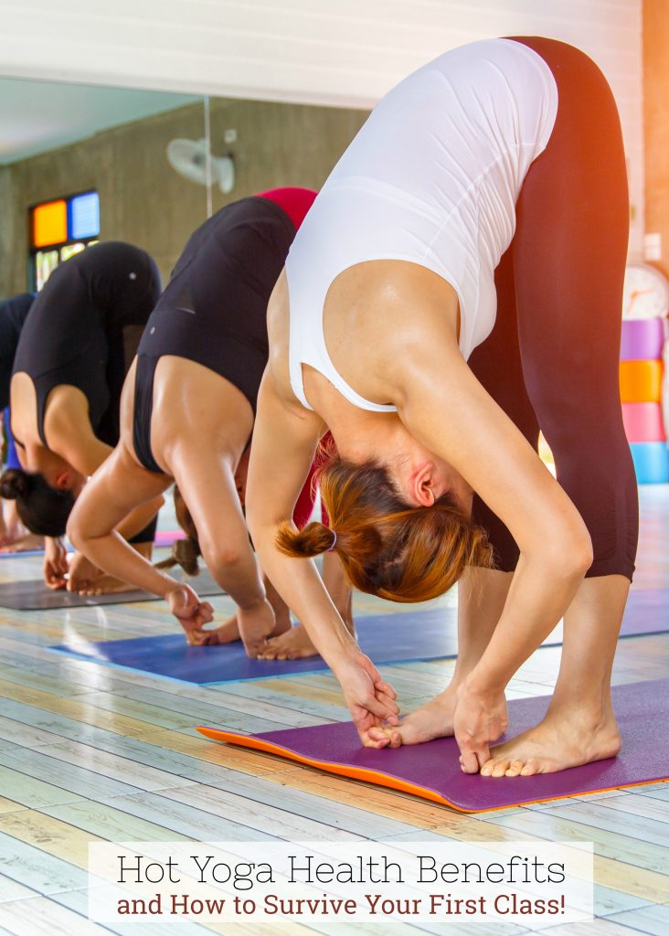 Hot Yoga Health Benefits and How to Survive Your First Class!