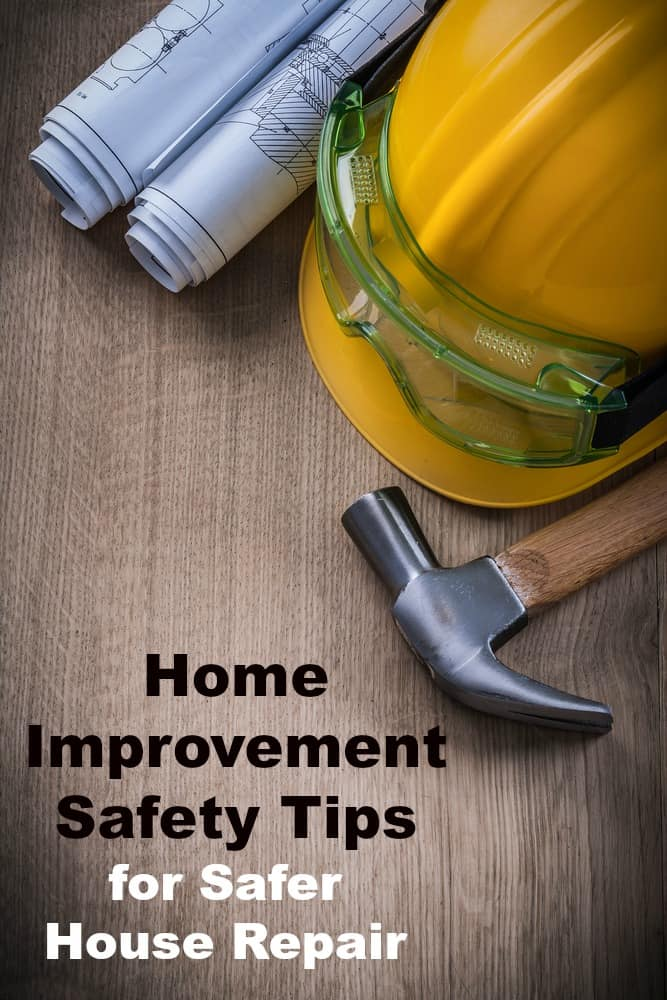 Home improvement safety tips for safer house repair for Home improvement tips
