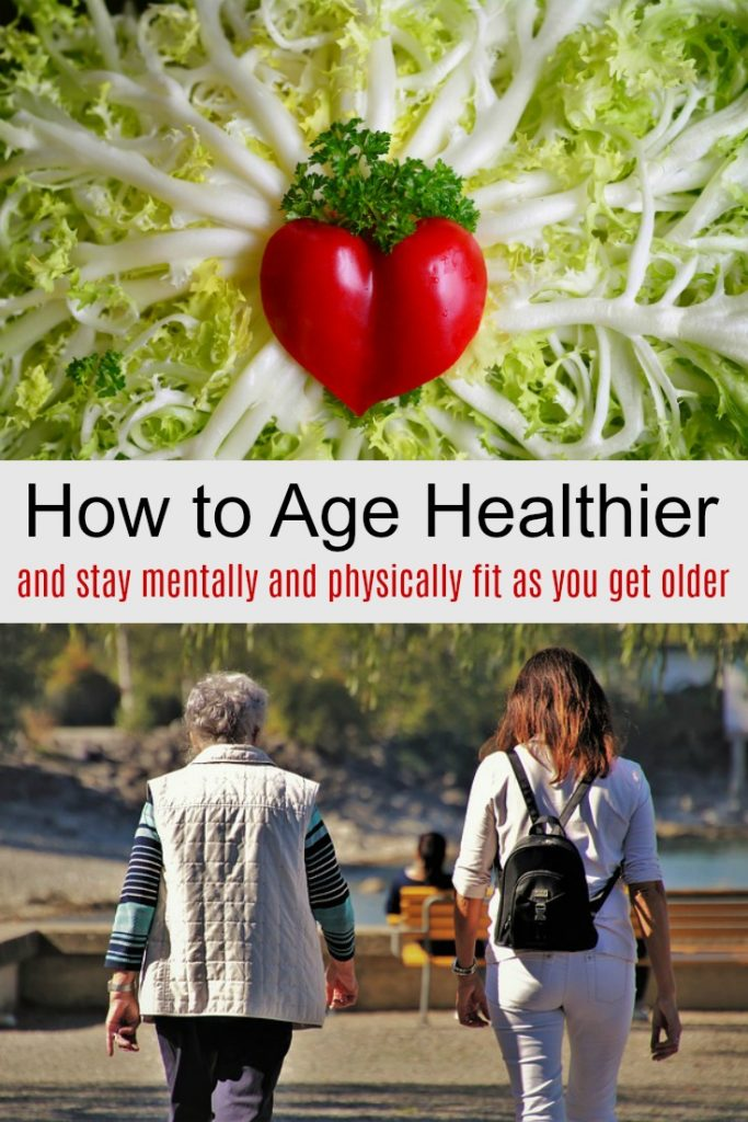 How to Age Healthier and Stay Mentally and Physically Fit as You Get Older